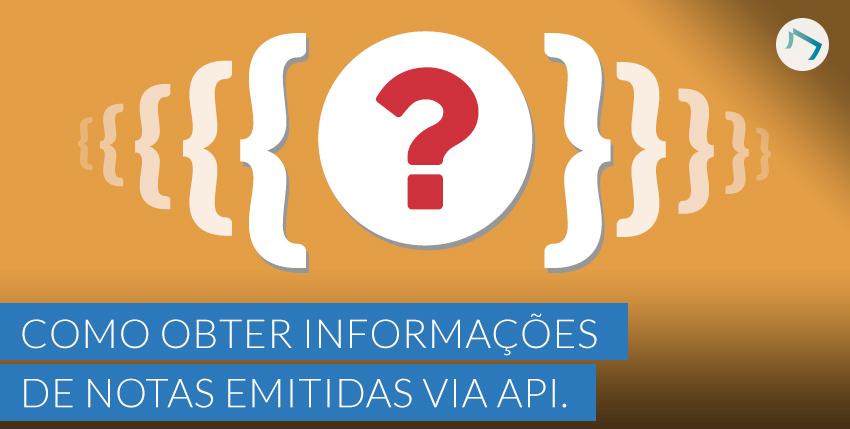 Como obter informações de notas emitidas via API