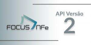 Read more about the article Novidades na API versão 2 para emissão de NFe e NFCe