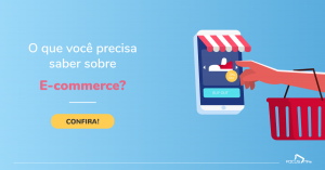 O que você precisa saber sobre E-commerce?