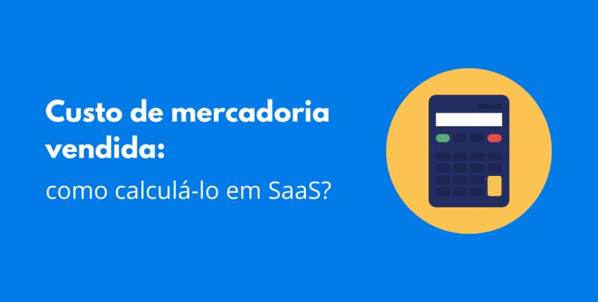 Custo de mercadoria vendida: como calculá-lo em SaaS?