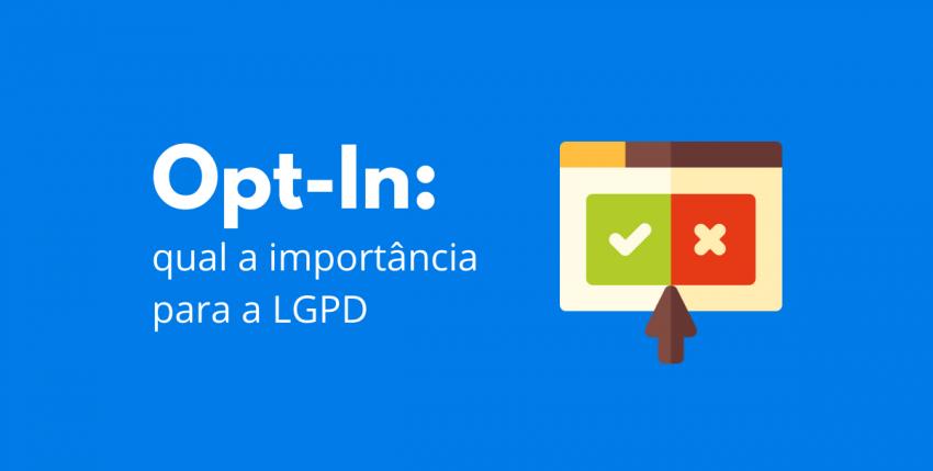 Opt-In: qual a importância para a LGPD