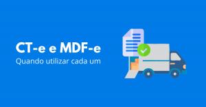 CTe e MDFe: quando utilizar cada um