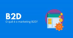 O que é Marketing B2D?