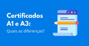 NFe: saiba as diferenças entre os certificados A1 e A3