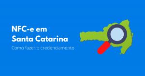 Read more about the article Como fazer o credenciamento NFC-e em Santa Catarina