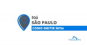 Como emitir nota fiscal de serviço (NFSe) em Itu – SP