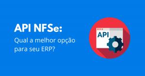 Read more about the article API NFSe: Qual a melhor opção para seu ERP