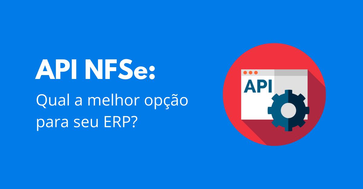 You are currently viewing API NFSe: Qual a melhor opção para seu ERP